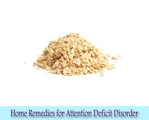 Oats : Home Remedies for Attention Deficit Disorder