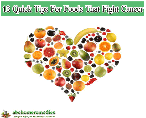 13 Quick Tips For Foods That Fight Cancer